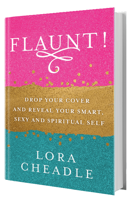 FLAUNT! Drop Your Cover and Reveal Your Smart, Sexy & Spiritual Self