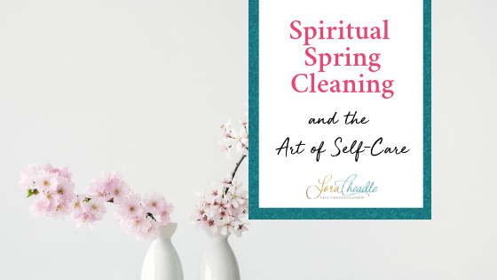 Spiritual Spring Cleaning and the Art of Self-Care