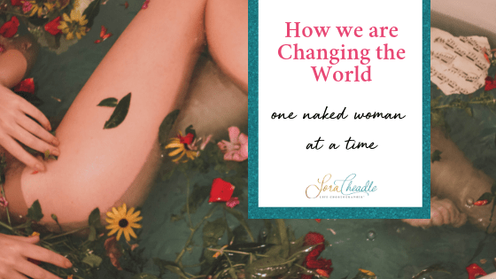 How we are Changing the World, One Naked Woman at a Time