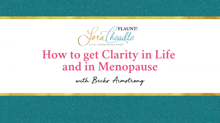 How to get Clarity in Life and in Menopause with Becks Armstrong