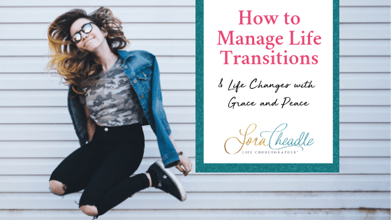 How to Manage Life Transitions and Life Changes with Grace and Peace